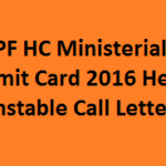 CRPF HC Ministerial Admit Card 2016 Head Constable Call Letter