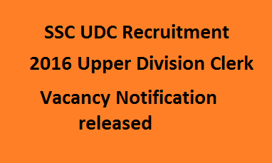 SSC UDC Recruitment 2016 Upper Division Clerk Vacancy Notification released