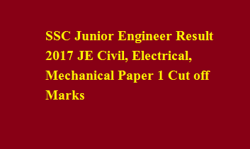 SSC Junior Engineer Result 2017 JE Civil, Electrical, Mechanical Paper 1 Cut off Marks