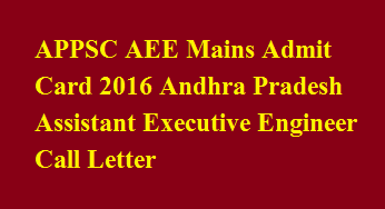 APPSC AEE Mains Admit Card 2016 Andhra Pradesh Assistant Executive Engineer Call Letter