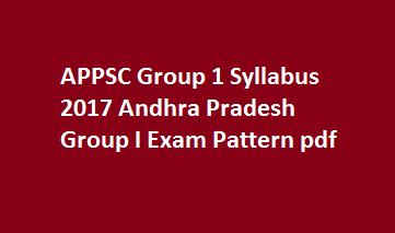 APPSC Group 1 Syllabus 2017 Andhra Pradesh Group I Exam Pattern pdf