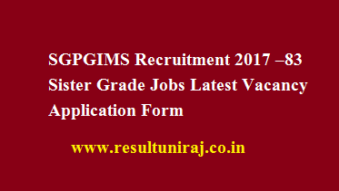 SGPGIMS Recruitment 2017