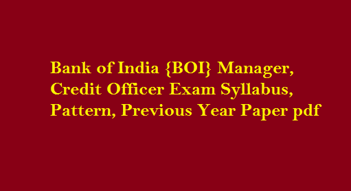 Bank of India {BOI} Manager, Credit Officer Exam Syllabus, Pattern, Previous Year Paper pdf