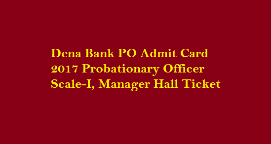 Dena Bank PO Admit Card 2017 Probationary Officer Scale-I, Manager Hall Ticket