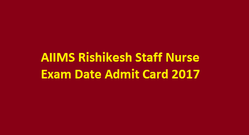 AIIMS Rishikesh Staff Nurse Exam Date Admit Card 2017