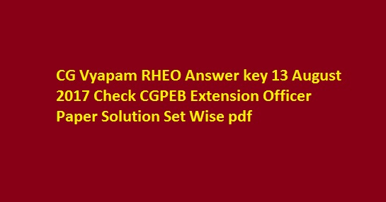 CG Vyapam RHEO Answer key 13 August 2017 Check CGPEB Extension Officer Paper Solution Set Wise pdf
