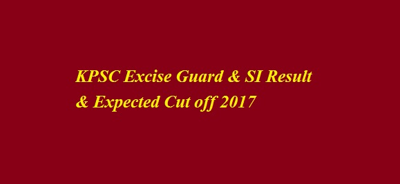 KPSC Excise Guard & SI Result & Expected Cut off 2017