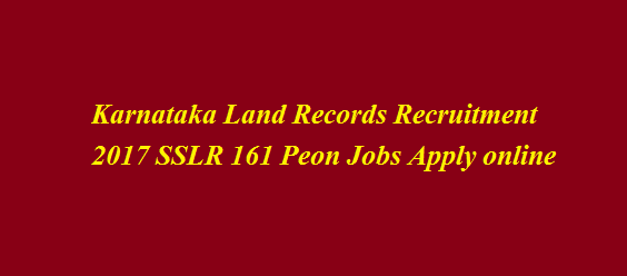 Karnataka Land Records Recruitment 2017 SSLR 161 Peon Jobs Apply online