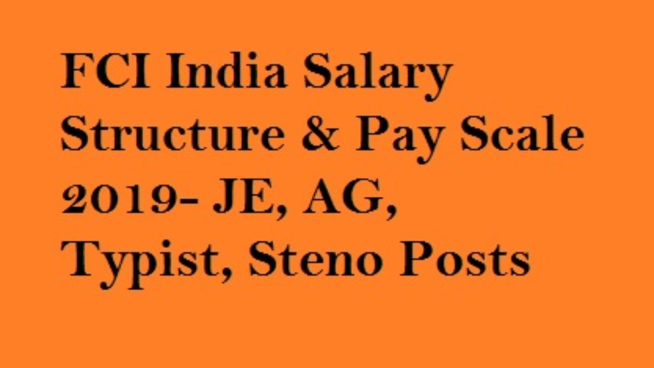 FCI Salary Structure 2019 AG, JE, Steno, Typist Pay Scale